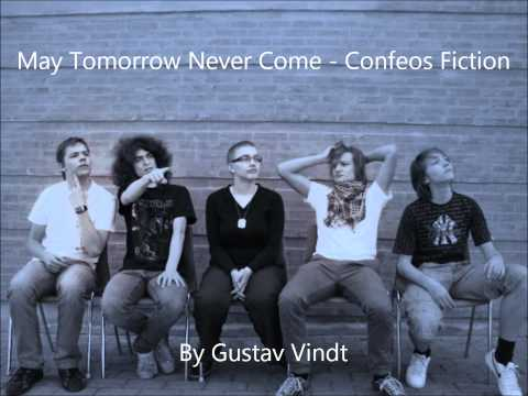 May Tomorrow Never Come - Confeos Fiction