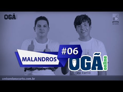 Ogã Online #06 - Malandros