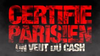 Certifié Parisien - On Veut Du Cash
