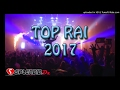 Le TOP Du Rai 2017 ♥  - Remix Vol 1 ♫♪