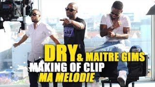 Dry - Ma Mélodie (making Of) (ft. Maître Gims)
