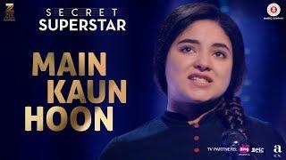 Main Kaun Hoon - Secret Superstar   Zaira Wasim   Aamir Khan   Amit Trivedi   Kausar Munir   Meghna