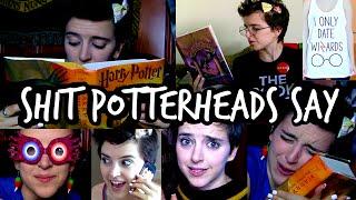 Shit Potterheads Say- Part 4