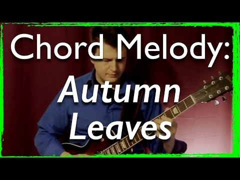 Autumn Leaves - Chord Melody + Jazz Guitar Improvisation