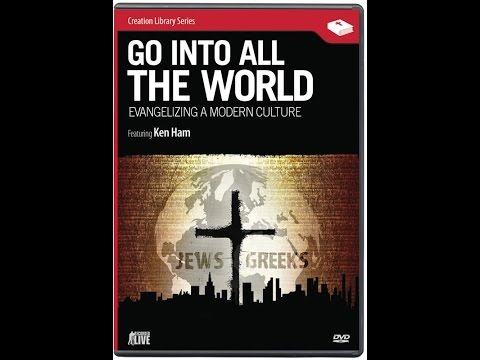 Go into All the World: Evangelizing A Modern Culture - Ken Ham