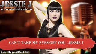 CAN'T TAKE MY EYES OFF YOU -  JESSIE J Karaoke