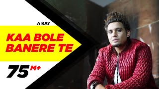 Kaa Bole Banere Te (Full Song) | A Kay | Latest Punjabi Song 2016 | Speed Records