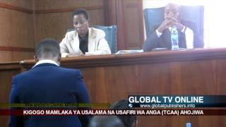 GLOBAL TV ONLINE:KIGOGO MAMLAKA YA USALAMA USAFIRI WA ANGA AHOJIWA
