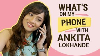 Ankita Lokhande: What's on my phone | Fashion | Lifestyle | Pinkvilla