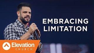 Embracing Limitation   Pastor Steven Furtick