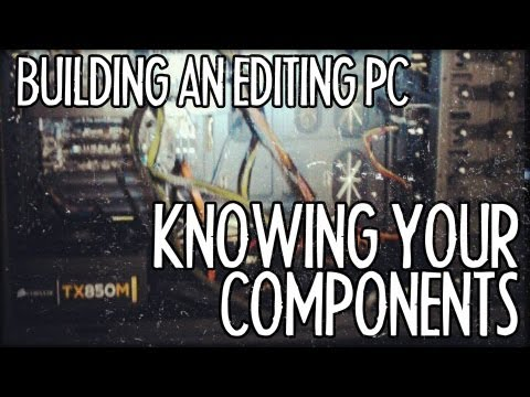 Building Your Own Editing PC - Knowing Your Components! : FRIDAY 101