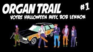 Organ Trail - Ep. 1/5 - HALLOWEEN avec Bob Lennon