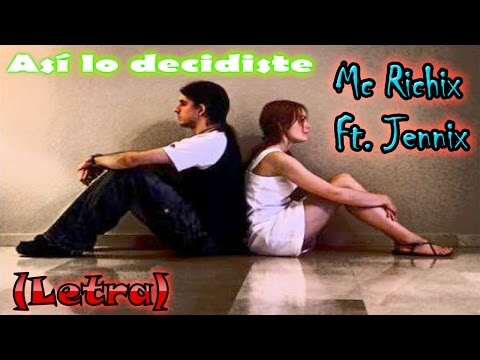 Asi lo decidiste - Mc Richix Ft Jennix ( Rap Romantico) + [L