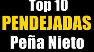 getlinkyoutube.com-Top 10 Pendejadas Peña Nieto
