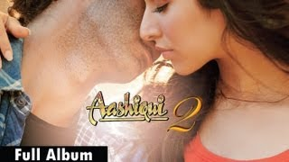 getlinkyoutube.com-Aashiqui 2 Songs | Full Album - Aditya Roy Kapur, Shraddha Kapoor