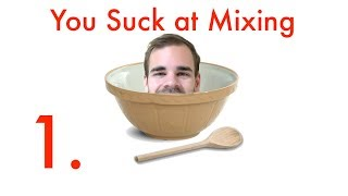 You Suck at Mixing #1: Preparing Your Track for a Mixdown