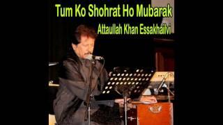 Attaullah Khan Essakhailvi - Tum Ko Shohrat Ho Mubarak