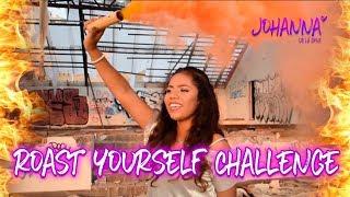 ROAST YOURSELF CHALLENGE | Johanna De La Cruz width=