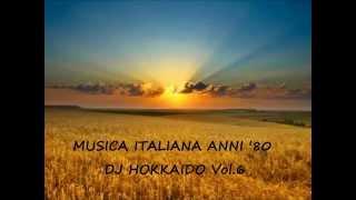 getlinkyoutube.com-Musica Italiana anni '80 VOL.6 (selezione personale successi italiani anni '80) DJ Hokkaido