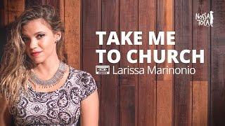 Take Me To Church - Hozier (Larissa Marinonio Cover)