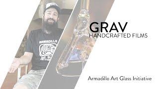 GRAV® Handcrafted Films: Armadillo Art Glass Initiative
