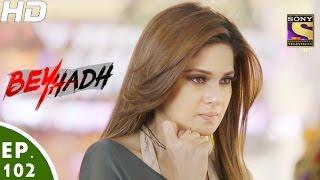 Beyhadh - बेहद - Ep 102 - 1st Mar, 2017