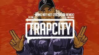 BIG SHAQ - MANS NOT HOT (2Scratch Trap Remix) [Lyrics]