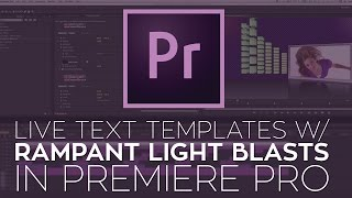 Create Live Text Templates For Premiere Pro Using Rampant Light Blasts