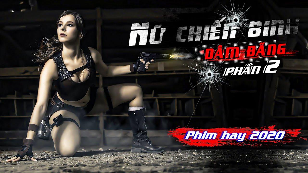 NỮ CHIẾN BINH DÂM ĐÃNG [ MỚI ] Phần 2 | Phim Hành Động Võ Thuật Hay Nhất | Thuyết Minh | 888TV