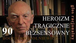 getlinkyoutube.com-Bogusław Wolniewicz 90 HEROIZM TRAGICZNIE BEZSENSOWNY