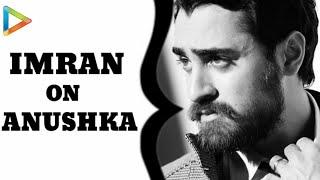 getlinkyoutube.com-EXCLUSIVE: I Always Loved Anushka...: Imran Khan