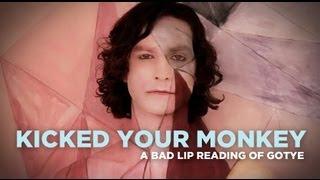 "getlinkyoutube.com-""Kicked Your Monkey"" — A Bad Lip Reading of Gotye's ""Somebody That I Used To Know"""