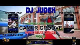 DJ JUDEX - CAMER GROOVE / AFROBEATS MIX 2018 VOL 8