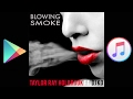 Blowing Smoke by Taylor Ray Holbrook FT. DJ KO