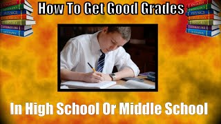 How To Get Good Grades In High School and Middle School