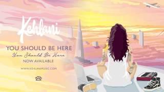 getlinkyoutube.com-Kehlani - You Should Be Here [Official Audio]