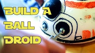 How to Build a Star Wars Episode 7 Ball Droid