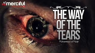 getlinkyoutube.com-The Way of The Tears - Exclusive Nasheed - Muhammad al Muqit