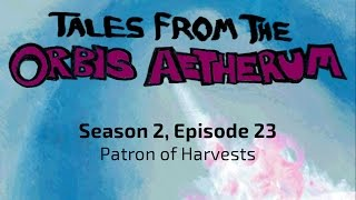 getlinkyoutube.com-Tales From The Orbis Aetherum s2e23: Patron of Harvests