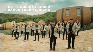 Banda Todo Terreno - No te queria perder (Video Oficial) width=