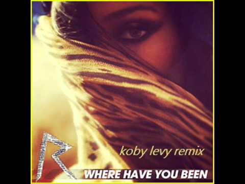 rihana - where have you been ( koby levy remix ) 2012