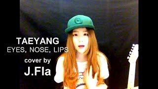 TAEYANG (태양) - 눈코입 (EYES, NOSE, LIPS) cover by J.Fla