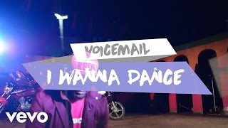 Voicemail - I Wanna Dance