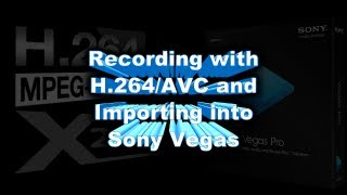 getlinkyoutube.com-Recording with x264 (H.264/AVC) for Editing Compatibility with Vegas, Premiere and Lightworks