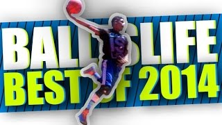 BEST of Ballislife 2014! The Most EPIC Dunks, Ankle Breakers & Plays of The Year!!