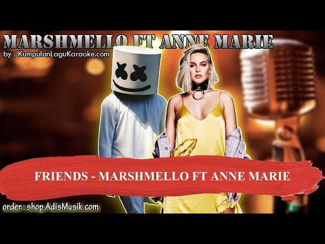 FRIENDS - MARSHMELLO FT ANNE MARIE Karaoke