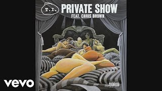 T.I. - Private Show (ft. Chris Brown)