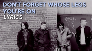 Arctic Monkeys - Don't Forget Whose Legs You're On (lyrics)