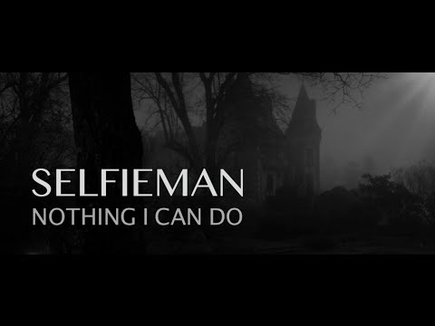 Selfieman - Nothing I Can Do