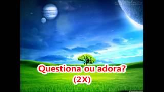 getlinkyoutube.com-Questiona Ou Adora Voz+Letra